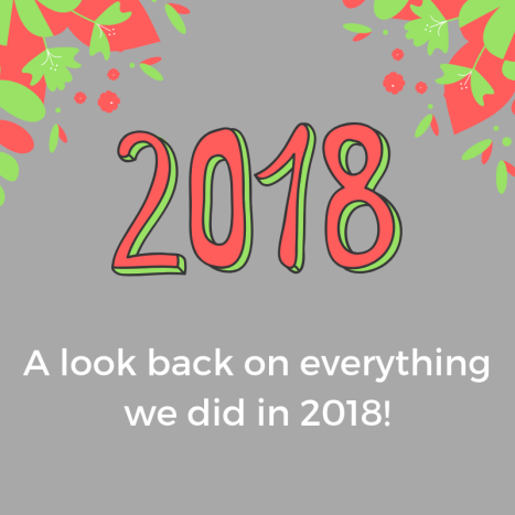A look back on everything we did in 2018!!